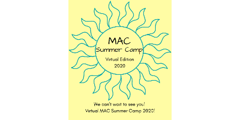 MAC Summer Camp Virtual Edition 2020 - We can't wait to see you! Virtual MAC Summer Camp 2020!